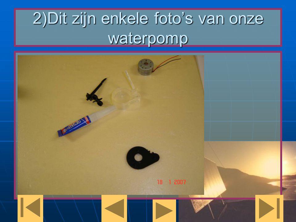2)Dit zijn enkele foto's van onze waterpomp