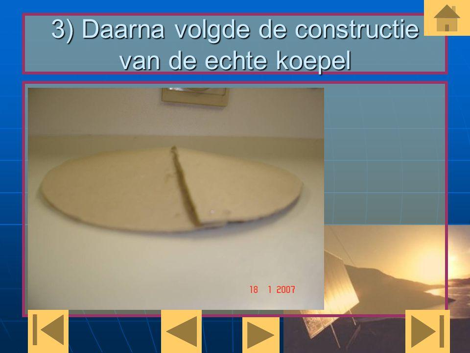 3) Daarna volgde de constructie van de echte koepel