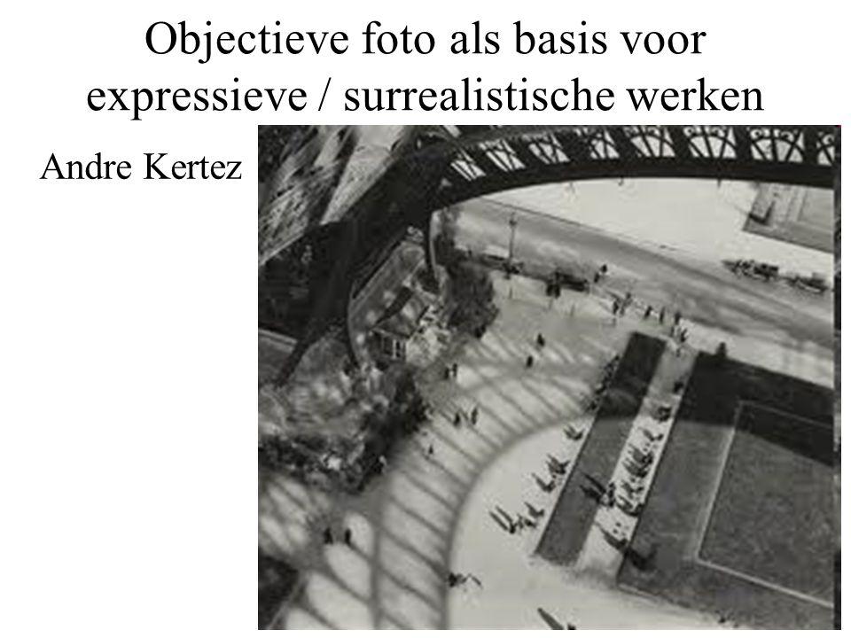 Objectieve foto als basis voor expressieve / surrealistische werken