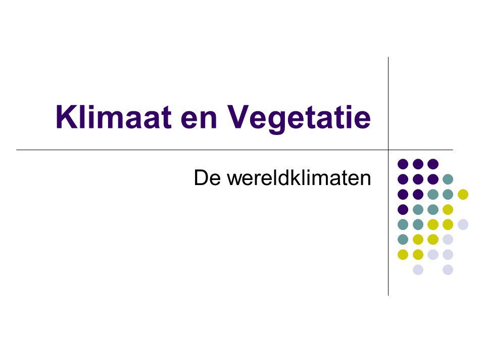 Klimaat en Vegetatie De wereldklimaten