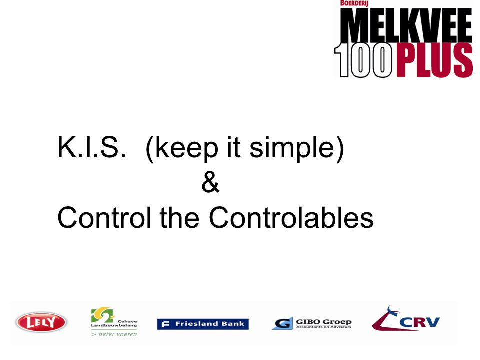 K.I.S. (keep it simple) & Control the Controlables