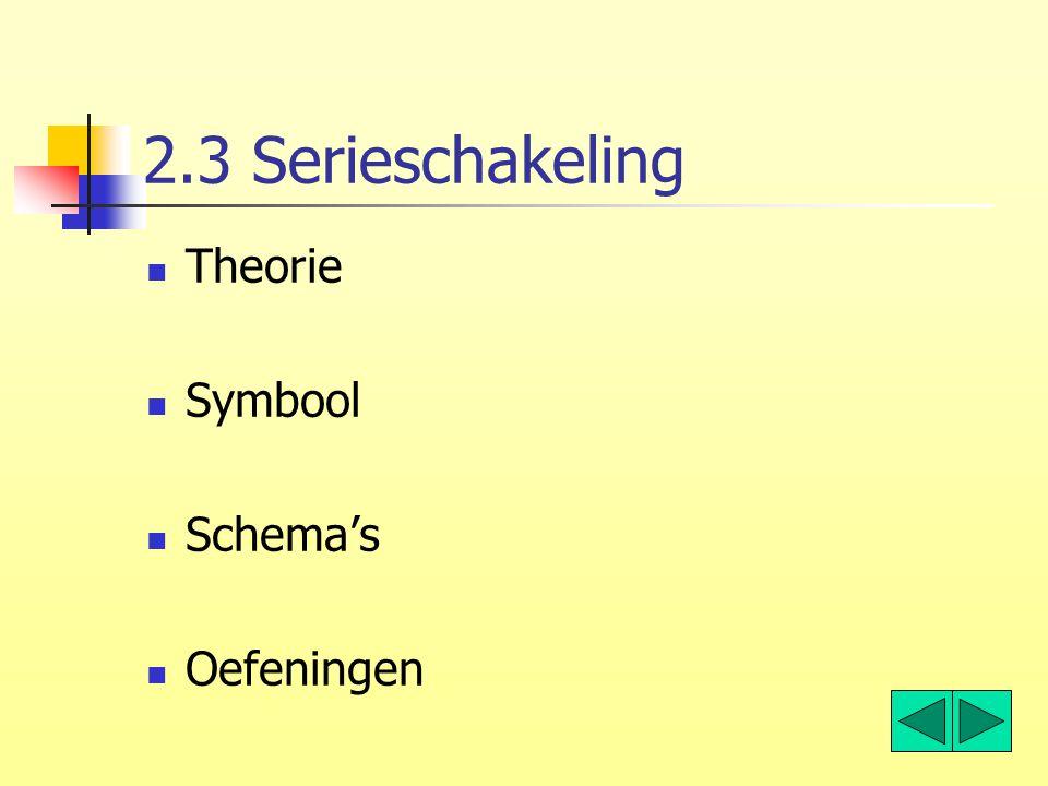 2.3 Serieschakeling Theorie Symbool Schema's Oefeningen