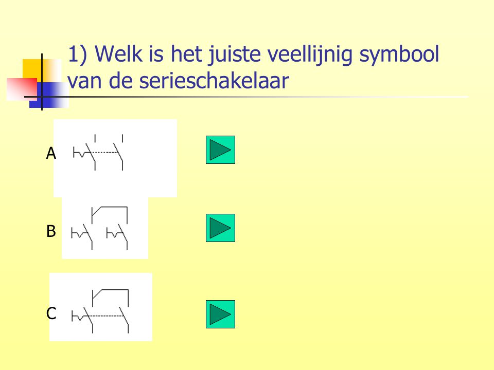 1) Welk is het juiste veellijnig symbool van de serieschakelaar