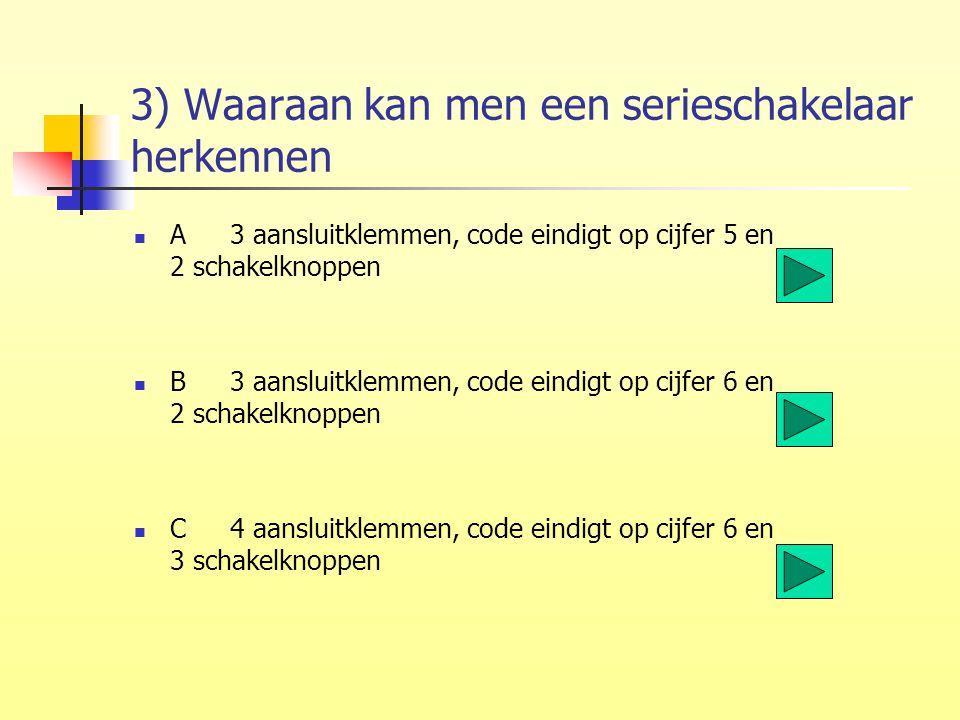 3) Waaraan kan men een serieschakelaar herkennen