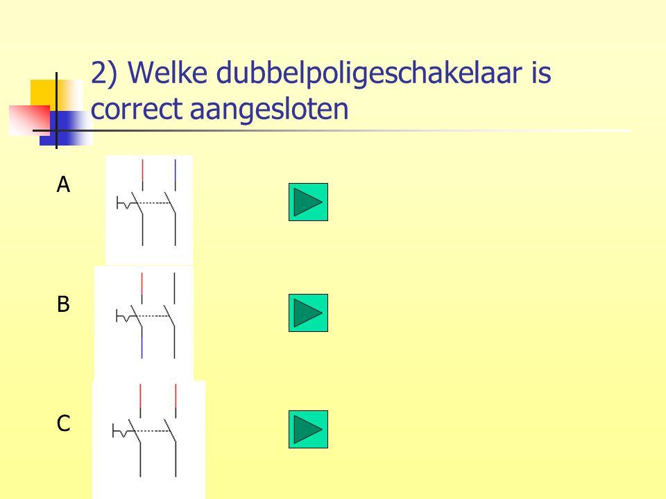 2) Welke dubbelpoligeschakelaar is correct aangesloten