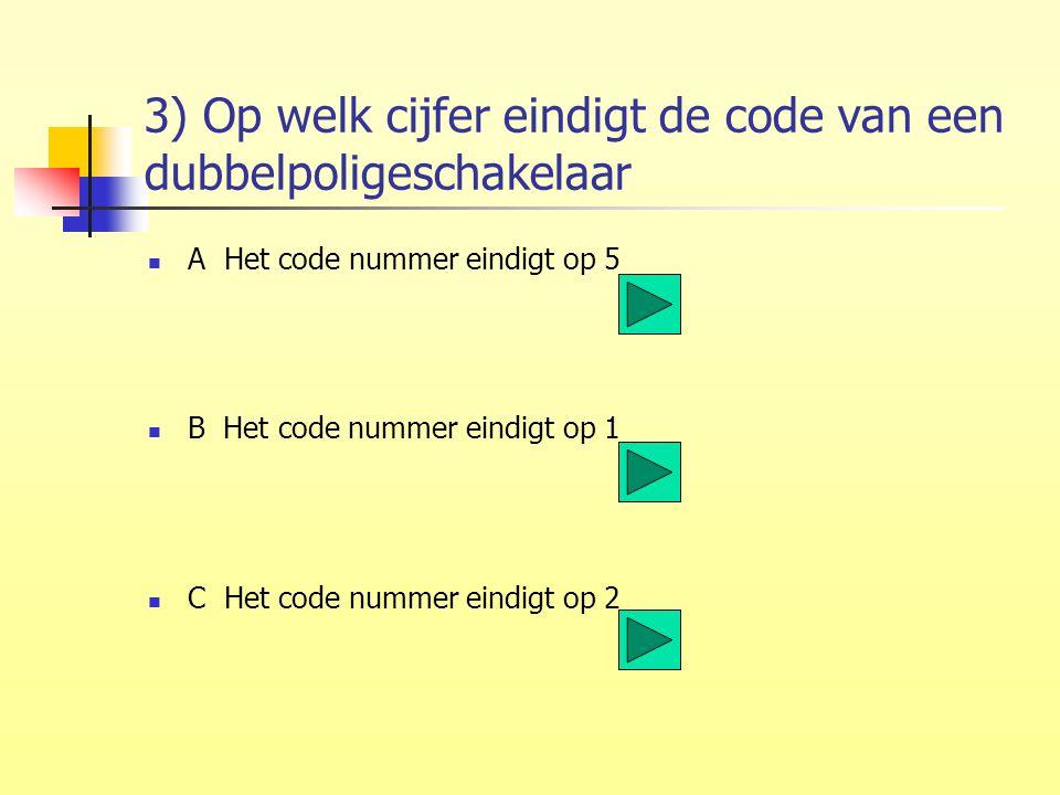 3) Op welk cijfer eindigt de code van een dubbelpoligeschakelaar