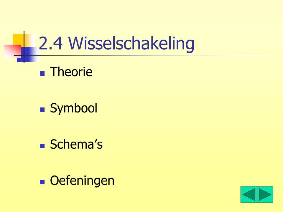 2.4 Wisselschakeling Theorie Symbool Schema's Oefeningen