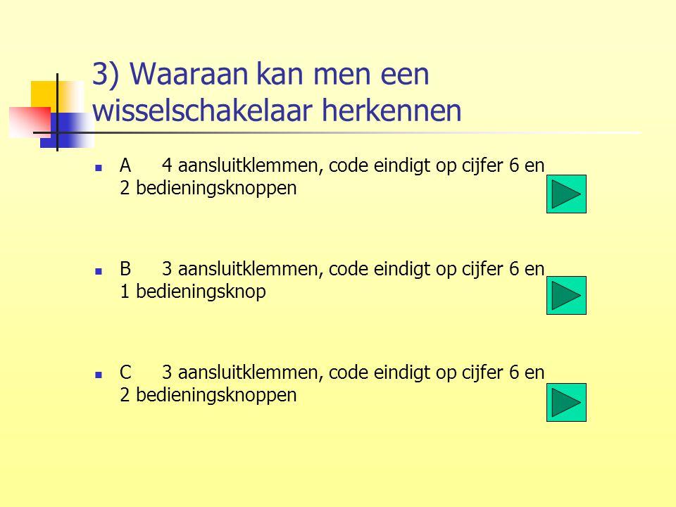 3) Waaraan kan men een wisselschakelaar herkennen