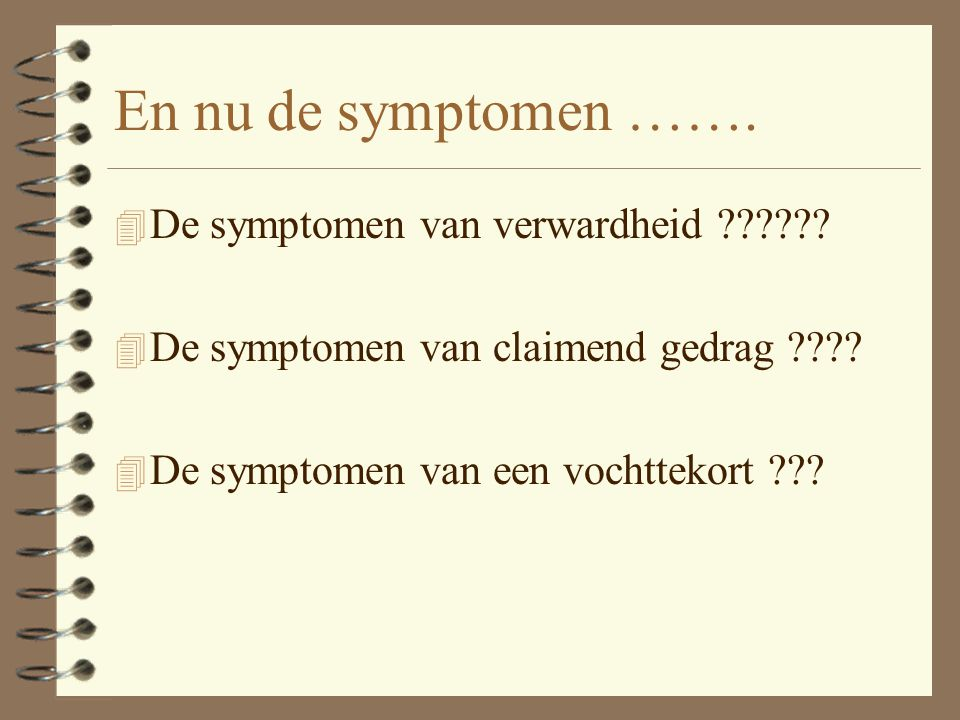 En nu de symptomen ……. De symptomen van verwardheid