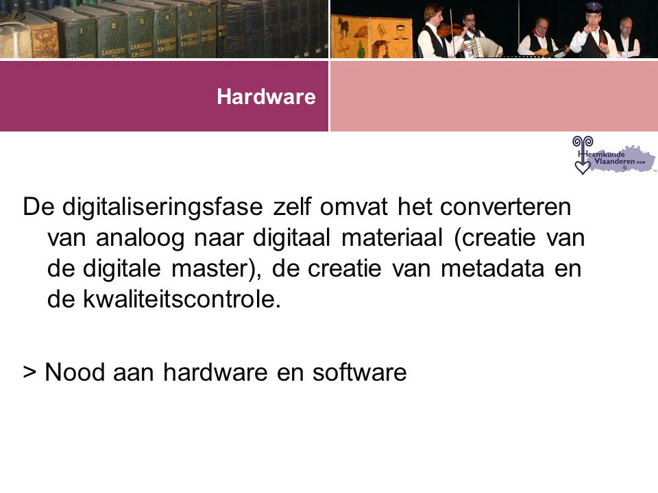 > Nood aan hardware en software