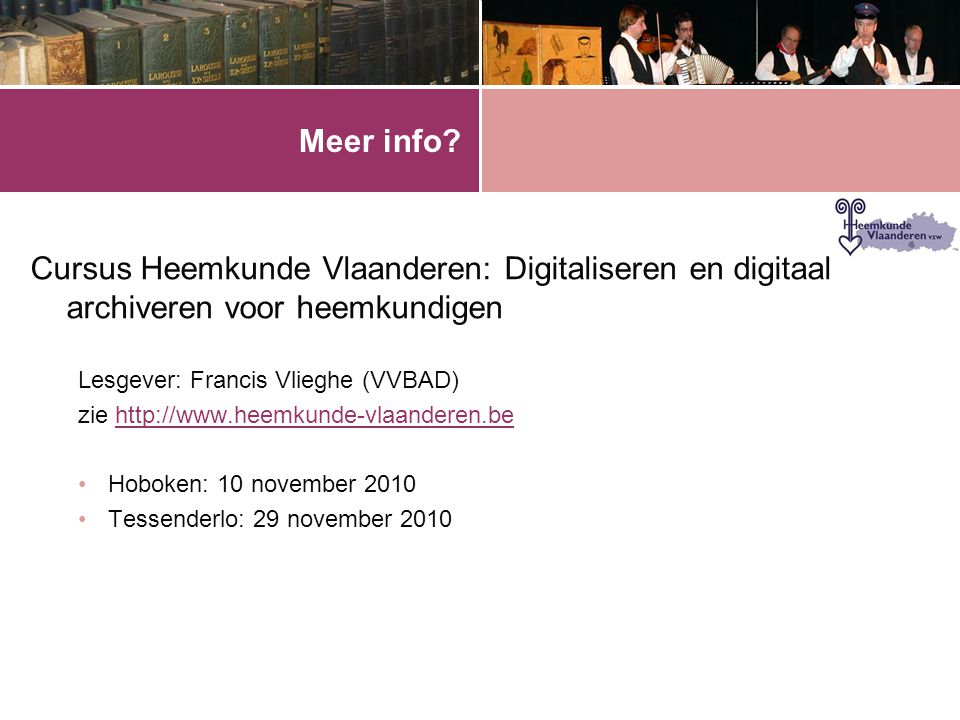Meer info Cursus Heemkunde Vlaanderen: Digitaliseren en digitaal archiveren voor heemkundigen. Lesgever: Francis Vlieghe (VVBAD)