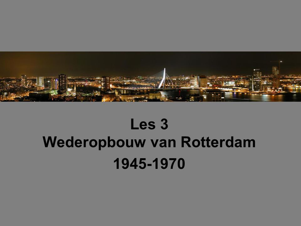 Les 3 Wederopbouw van Rotterdam 1945-1970