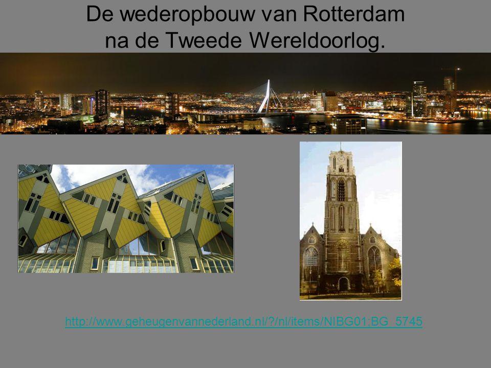 De wederopbouw van Rotterdam na de Tweede Wereldoorlog.
