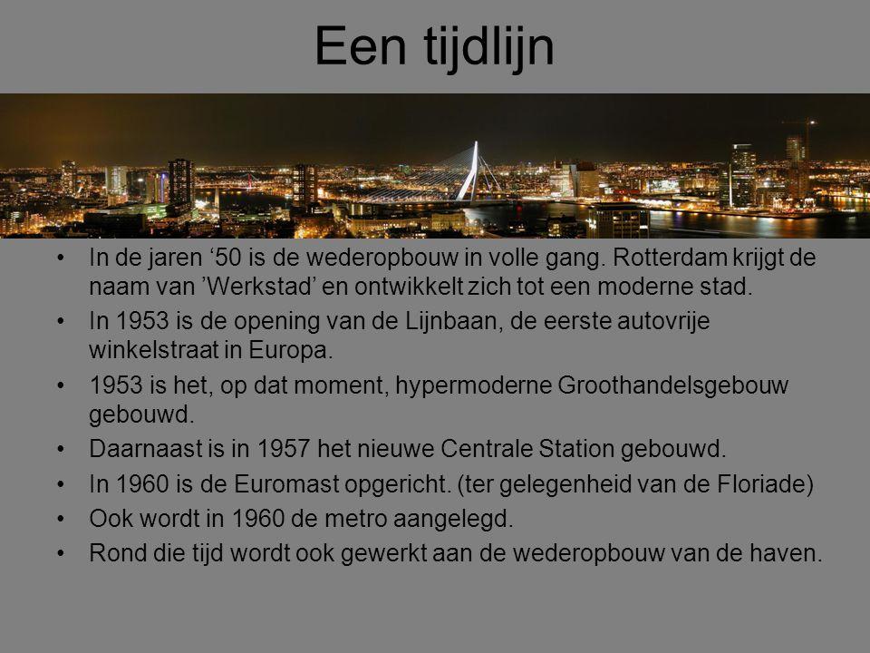 Een tijdlijn In de jaren '50 is de wederopbouw in volle gang. Rotterdam krijgt de naam van 'Werkstad' en ontwikkelt zich tot een moderne stad.