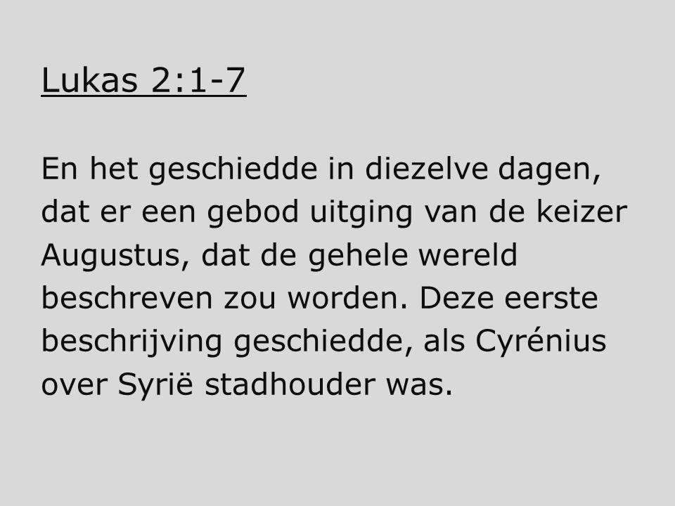 Lukas 2:1-7 En het geschiedde in diezelve dagen,