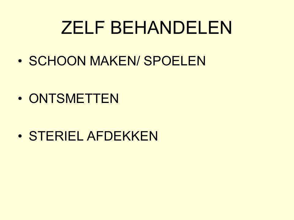 ZELF BEHANDELEN SCHOON MAKEN/ SPOELEN ONTSMETTEN STERIEL AFDEKKEN