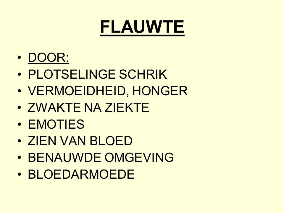 FLAUWTE DOOR: PLOTSELINGE SCHRIK VERMOEIDHEID, HONGER ZWAKTE NA ZIEKTE