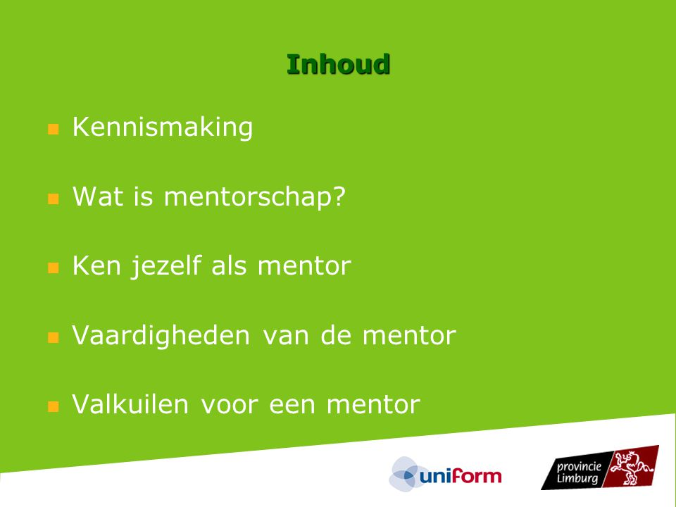 Inhoud Kennismaking. Wat is mentorschap. Ken jezelf als mentor.