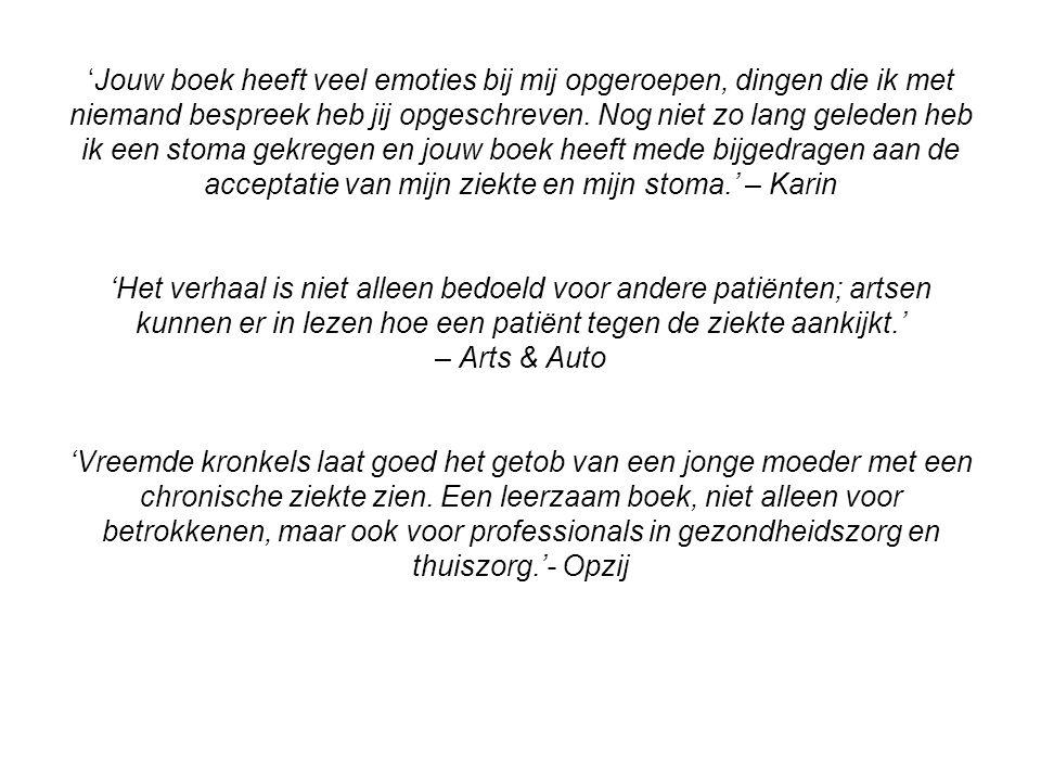 'Jouw boek heeft veel emoties bij mij opgeroepen, dingen die ik met niemand bespreek heb jij opgeschreven.