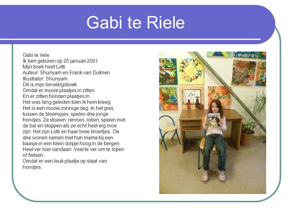 Gabi te Riele Gabi te riele. Ik ben geboren op 20 januari 2001