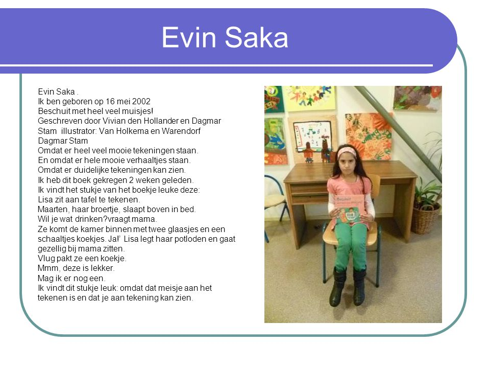 Evin Saka Evin Saka . Ik ben geboren op 16 mei 2002