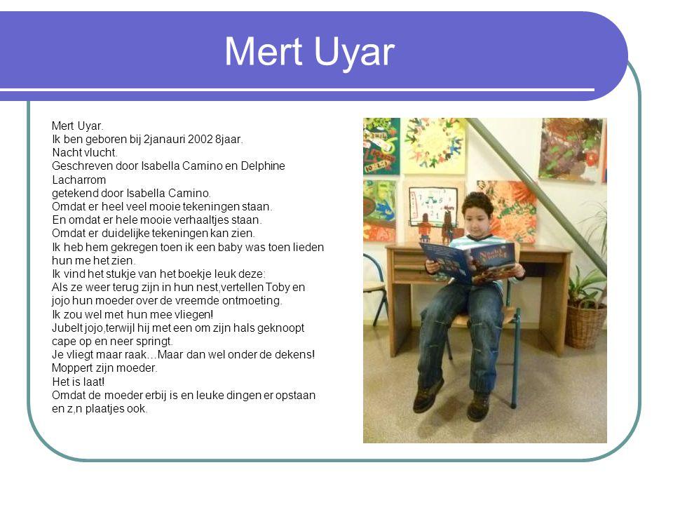 Mert Uyar Mert Uyar. Ik ben geboren bij 2janauri 2002 8jaar.