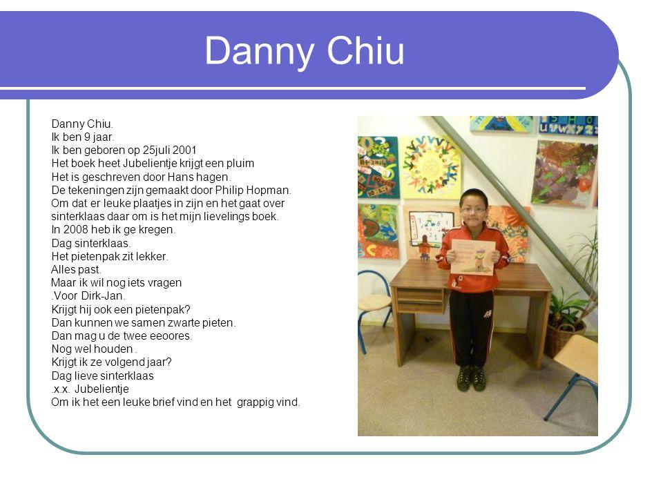 Danny Chiu Danny Chiu. Ik ben 9 jaar. Ik ben geboren op 25juli 2001
