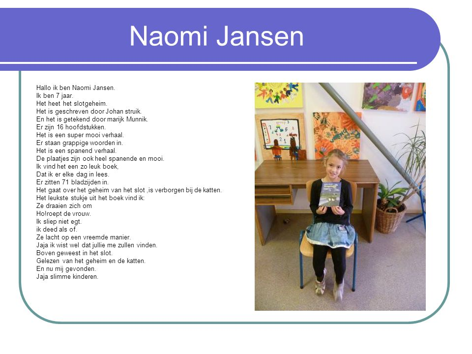 Naomi Jansen Hallo ik ben Naomi Jansen. Ik ben 7 jaar.