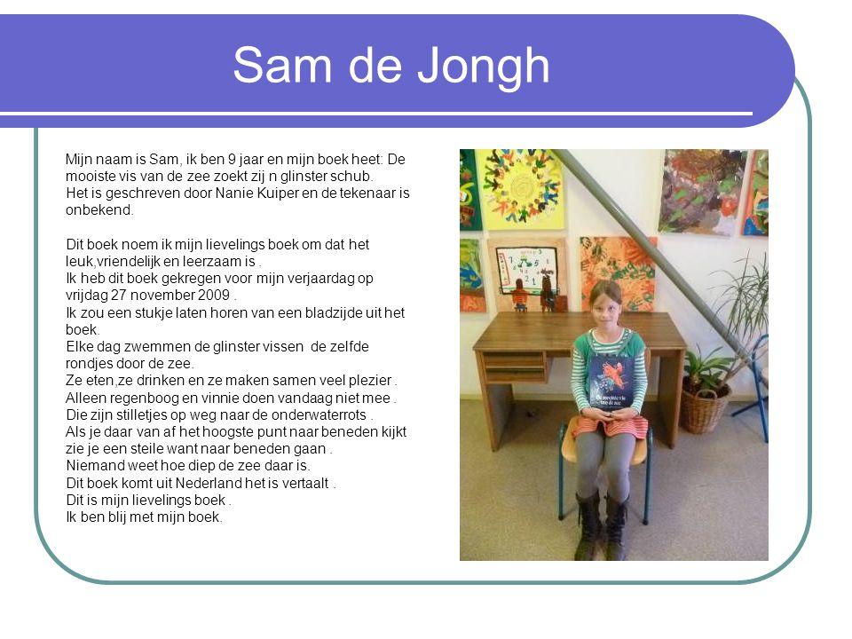 Sam de Jongh Mijn naam is Sam, ik ben 9 jaar en mijn boek heet: De