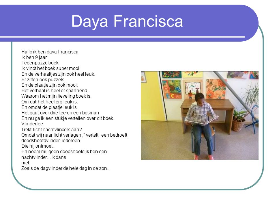 Daya Francisca Hallo ik ben daya Francisca Ik ben 9 jaar