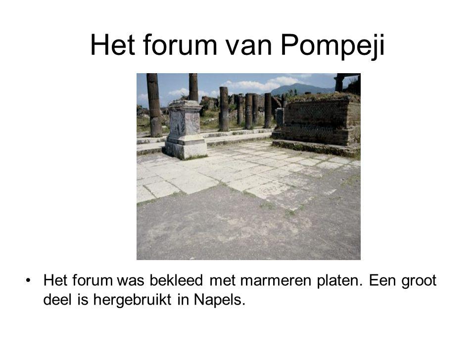 Het forum van Pompeji Het forum was bekleed met marmeren platen.
