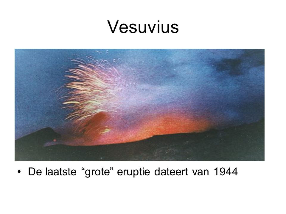 Vesuvius De laatste grote eruptie dateert van 1944