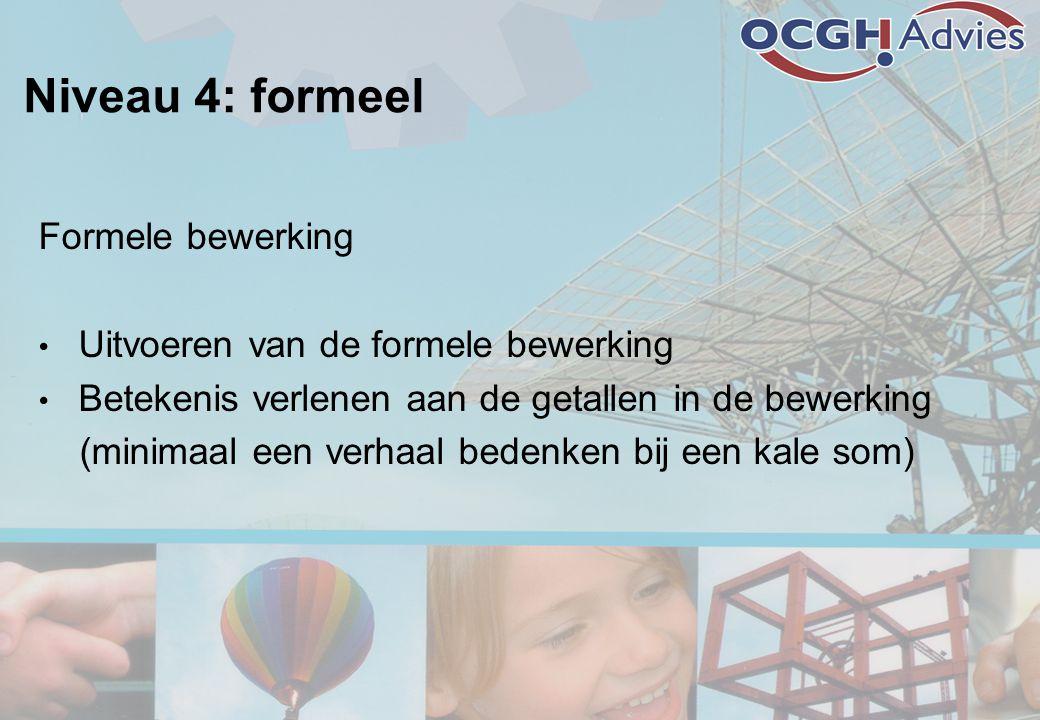 Niveau 4: formeel Formele bewerking Uitvoeren van de formele bewerking