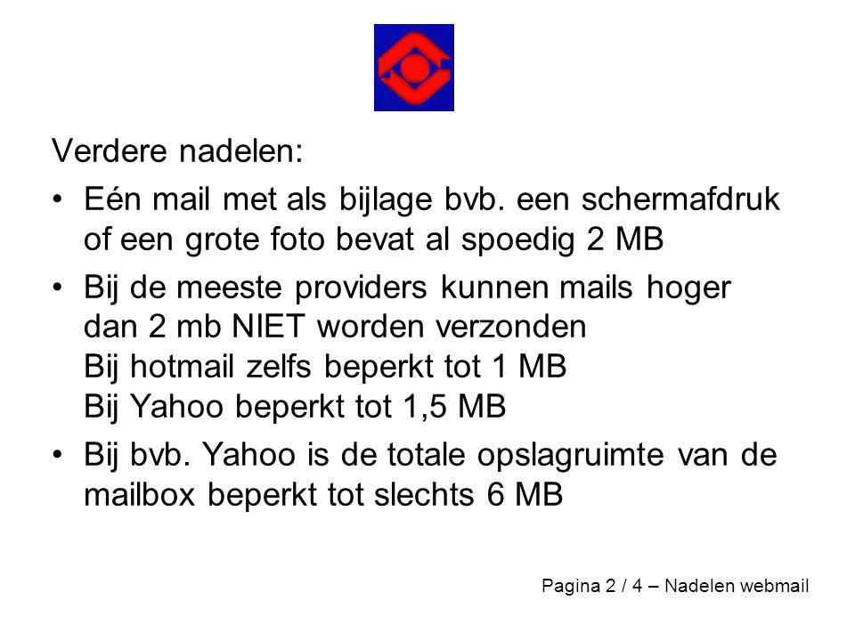 Verdere nadelen: Eén mail met als bijlage bvb. een schermafdruk of een grote foto bevat al spoedig 2 MB.