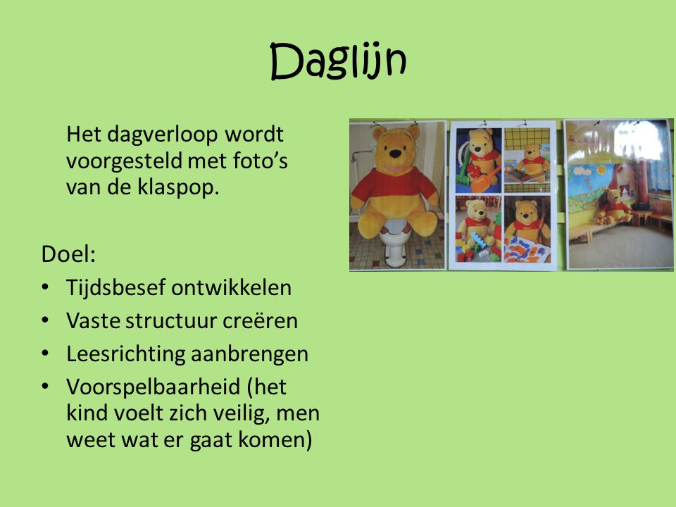 Daglijn Het dagverloop wordt voorgesteld met foto's van de klaspop. Doel: Tijdsbesef ontwikkelen.