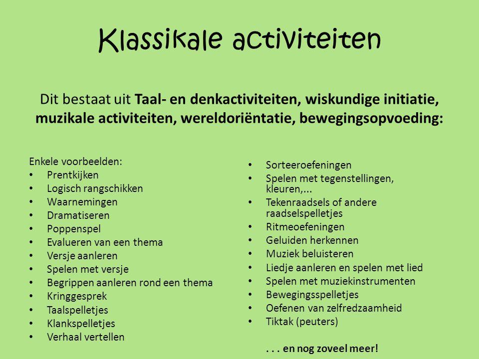 Klassikale activiteiten Dit bestaat uit Taal- en denkactiviteiten, wiskundige initiatie, muzikale activiteiten, wereldoriëntatie, bewegingsopvoeding: