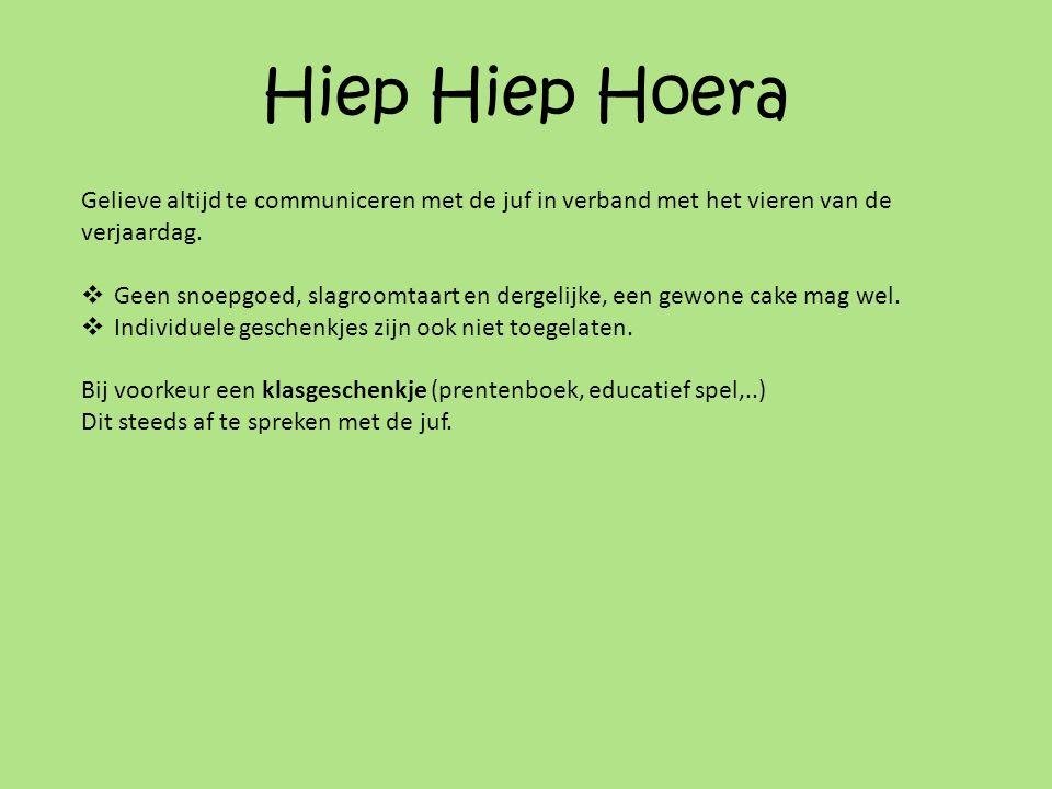 Hiep Hiep Hoera Gelieve altijd te communiceren met de juf in verband met het vieren van de verjaardag.