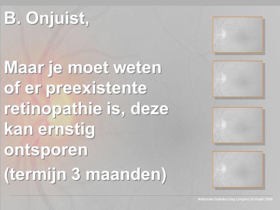 B. Onjuist, Maar je moet weten of er preexistente retinopathie is, deze kan ernstig ontsporen. (termijn 3 maanden)