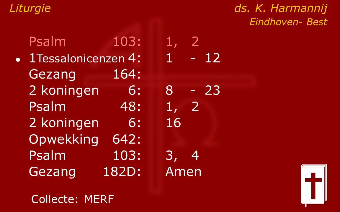 Psalm 103: 1, 2 Gezang 164: 2 koningen 6: 8 - 23 Psalm 48: 1, 2