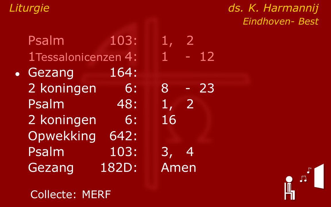 Psalm 103: 1, 2 1Tessalonicenzen 4: 1 - 12 2 koningen 6: 8 - 23
