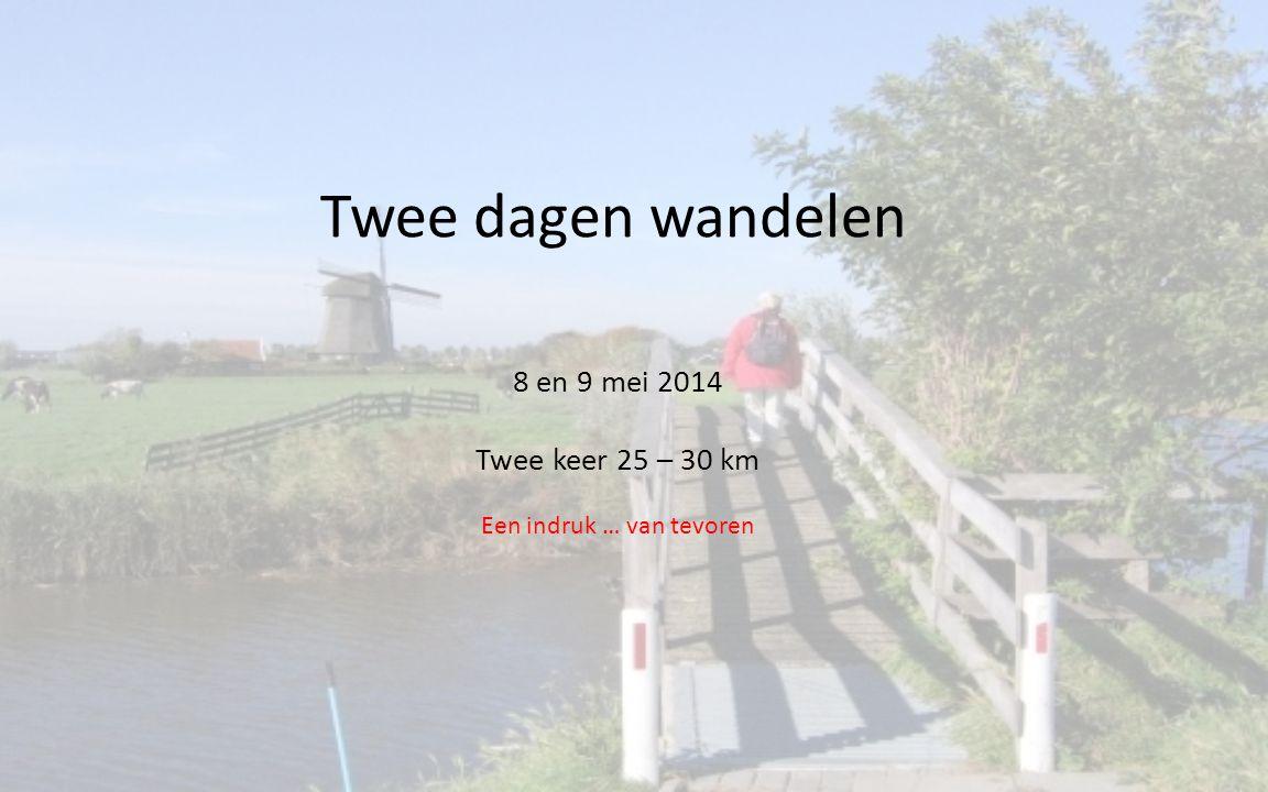 8 en 9 mei 2014 Twee keer 25 – 30 km Een indruk … van tevoren