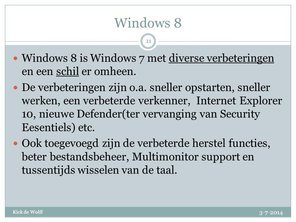 Windows 8 Windows 8 is Windows 7 met diverse verbeteringen en een schil er omheen.
