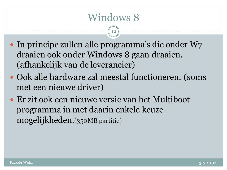 Windows 8 In principe zullen alle programma's die onder W7 draaien ook onder Windows 8 gaan draaien. (afhankelijk van de leverancier)