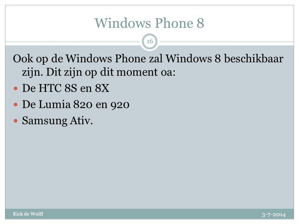 Windows Phone 8 Ook op de Windows Phone zal Windows 8 beschikbaar zijn. Dit zijn op dit moment oa: De HTC 8S en 8X.