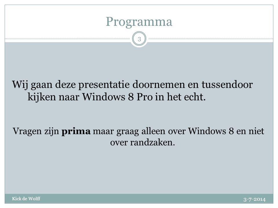 Programma Wij gaan deze presentatie doornemen en tussendoor kijken naar Windows 8 Pro in het echt.