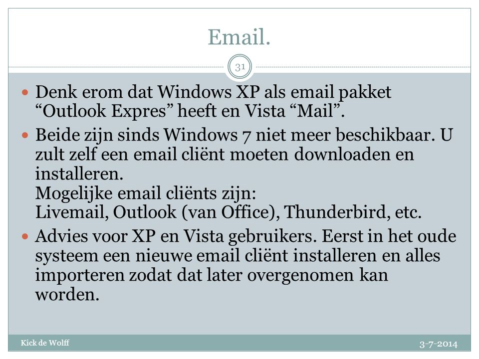 Email. Denk erom dat Windows XP als email pakket Outlook Expres heeft en Vista Mail .