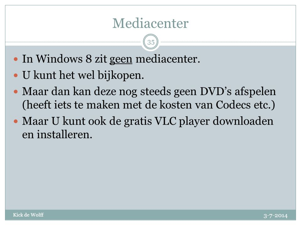 Mediacenter In Windows 8 zit geen mediacenter.