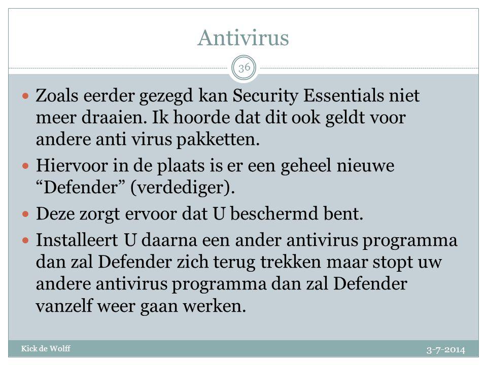 Antivirus Zoals eerder gezegd kan Security Essentials niet meer draaien. Ik hoorde dat dit ook geldt voor andere anti virus pakketten.