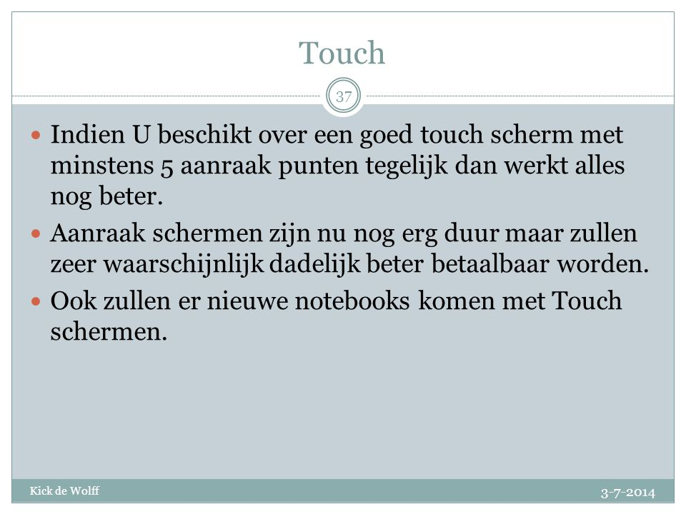 Touch Indien U beschikt over een goed touch scherm met minstens 5 aanraak punten tegelijk dan werkt alles nog beter.