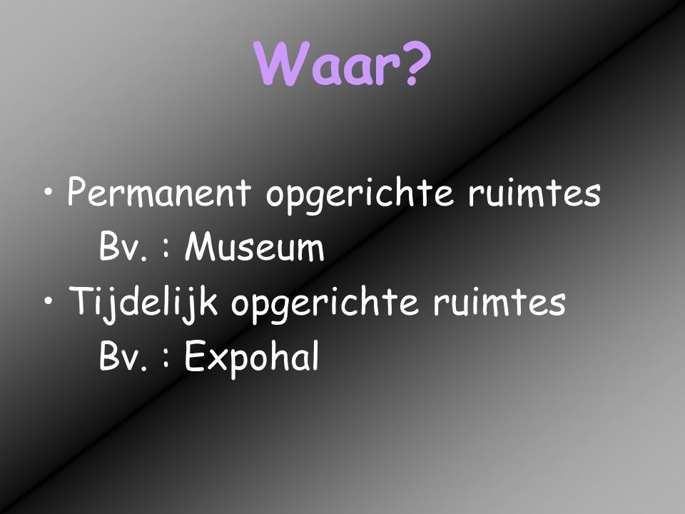 Waar Permanent opgerichte ruimtes Bv. : Museum